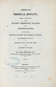 American medical botany, being a collection of the native medicinal plants of the United States, containing their botanical history and chemical analysis, and properties and uses in medicine, diet and the arts, with coloured  engravings. [Vol.I]
