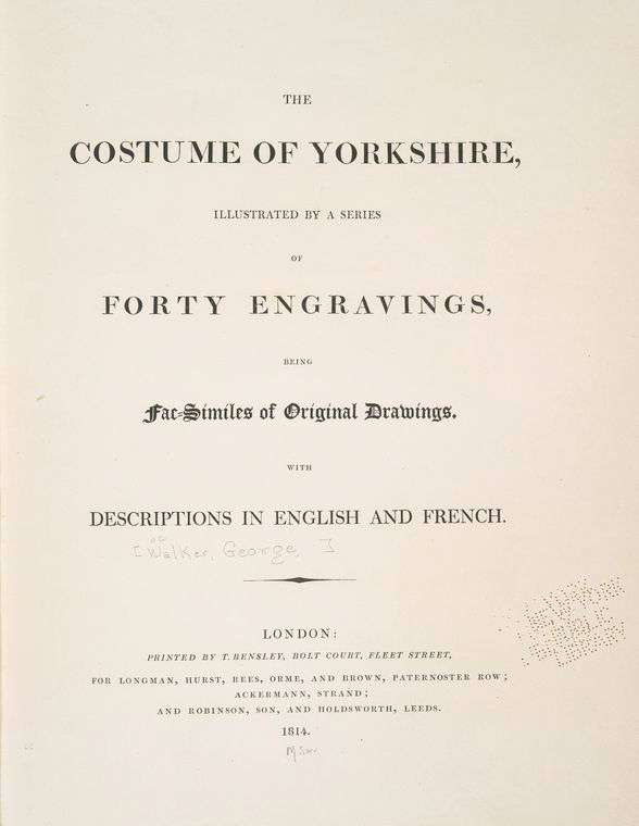 The costume of Yorkshire, illustrated by a series of forty engravings, being fac-similes of original drawings. With descriptions in English and French. [Title page]