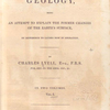Principles of geology; being an attempt to explain the former changes of the earth's surface, by reference to causes now in operation. Vol. 1 [Title page]