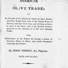 American slave trade; or, An account of the manner in which the slave dealers take free people from some of the United States of America, and carry them away, and sell them as slaves in other of the states; and of the horrible cruelties practised in the carrying on of this most infamous traffic : with reflections on the project for forming a colony of American blacks in Africa, and certain documents respecting that project.