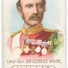 Lieut.-Gen. Sir George White.