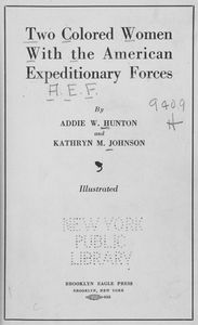 Two colored women with the American Expeditionary Forces, by Addie W. Hunton and Kathryn M. Johnson. [title page]