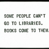 Some People Can't Go to Libraries.  Books Come to Them.