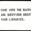 Come in to the Booth.  Asks Questions About Your Libraries.