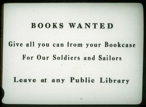 """N.Y. Botanic Garden, Bronx Park, """"Books Wanted: Give All You Can from Your Bookcase for Our Soldiers and Sailors.  Leave at Any Public Library."""""""