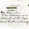 "Washington: ""My Dear Sir: This Library is a Branch of the New York Public Library."""