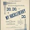 Do, do, my huckleberry do