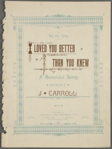 I loved you better than you knew / words and music by J. Carroll.