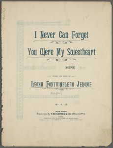 I never can forget you were my sweetheart / words and music by Leona Fontainbleau Jerome.