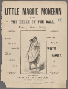 Little Maggie Monehan, or, The belle of the ball / words and music by Walter Hawley.