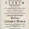 Hortvs, nitidissimis omnem per annvm svperbiens floribv s : sive, Amoenissimorvm florvm imagines ... [Title page, V. 1]