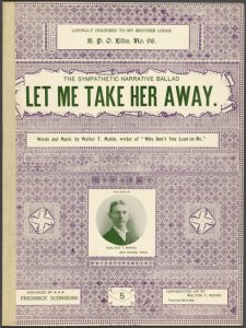 Let me take her away / words and music by Walter T. Mahin.