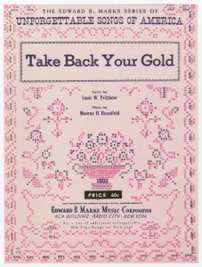 Take back your gold / lyric by Louis W. Pritzkow ; music by Monroe H. Rosenfeld.