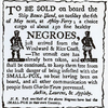 To be sold, on board the ship Bance Island, ... negroes, just arrived from the Windward & Rice Coast.