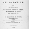 Dahomey and the Dahomans; being the journals of two missions to the king of Dahomey, and residence at his capital, in the year the king of Dahomey, and residence at his capital, in the year the king of Dahomey, and residence at his capital, in the year 1849 and 1850. By Frederick E. Forbes.