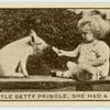 'Little Betty Pringle, she had a pig.'