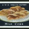 Milk cobs.