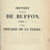 [Half title page, v. 1] Oeuvres complètes de Buffon. Tome I. Théorie de la Terre. (1)