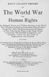 Kelly Miller's history of the world war for human rights: being an intensely human and brilliant account of the world war and why and for what purpose America and the allies are fighting and the important part taken by the Negro, including the horrors ...