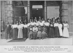 "The workers of a printing and publishing house. ; The A.M.E. Sunday School Publishing House, Nashville, Tennessee. An association which spreads ""Christian Teaching"" broadcast and opens an avenue for the employment of intelligent men and women of the race."