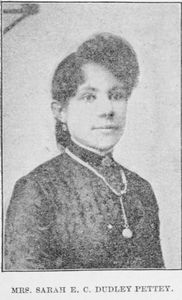 Mrs. Sarah E.C. Dudley Pettey. Christian Temperance Advocate, Musician, Treasurer of Woman's Home and Foreign Missionary Society of A.M. Zion Church in America, Africa and the Isles of the Sea; Tourist, Linguist and Experienced Teacher.