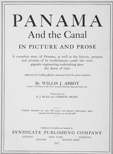 Panama and the canal in picture and prose : a complete story of Panama, as well as the history, purpose and promise of its world-famous canal, the most gigantic engineering undertaking since the dawn of time [title page] / by Willis J. Abbot ; water-colors by E. J. Read and Gordon Grant