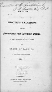 Account of a shooting excursion on the mountains near Dromilly estate, in the parish of Trelawny, and island of Jamaica, in the month of October 1824. [title page]