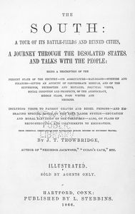 The South : a tour of its battlefields and ruined cities, a   journey through the desolated states, and talks with the people:   being a description of the present state of the country, its  agriculture, railroads, business and finances... [title page]