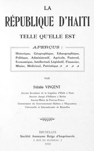La republique d'Haiti telle qu'elle est; apercus: historique, geographique, ethnographique, politique, administratif, agricole, pastoral, economique, intellectuel, legislatif, financier, minier, medicinal, patriotique; par Stenio Vincent. [title page]
