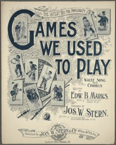 Games we used to play / written by Edw. B. Marks ; composed by Jos. W. Stern.
