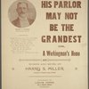 His parlor may not be the grandest, or, A workingman's home