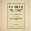 I want yer, ma honey