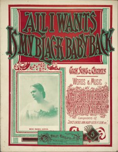 All I wants is my black baby back / words and music by Gus. Edwards & Tom Daley [Daly]