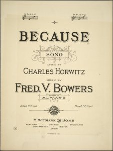 Because / lyric by Charles Horwitz ; music by Fred. V. Bowers.