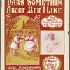 Dar's somethin' about yer I like