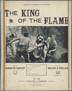 The king of the flame / verses by Randolph Hartley ; music by Walter A. Phillips.