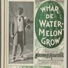 Whar de watermelon grow