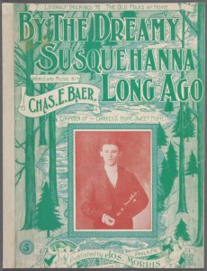 By the dreamy Susquehanna long ago / arr. by Fred W. Bunte ; words and music by Chas. E. Baer.