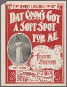 Dat coon's got a soft spot for me / words and music by Herbert Cawthorn.