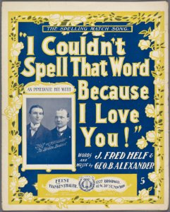 I couldn't spell that word because I love you / words and music by J. Fred Helf and Geo. B. Alexander.