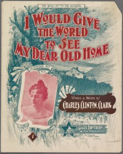 I would give the world to see my dear old home / words and music by Charles Clinton Clark ; arr. by Chas. Jerome Wilson.