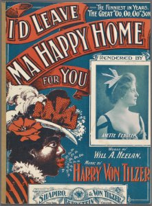 I'd leave ma happy home for you / words by Will A. Heelan ; music by Harry Von Tilzer.