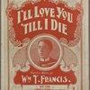I'll love you 'till I die