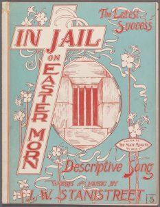 In jail on Easter morn / words and music by J.W. Stanistreet ; arr. by Fred. Bunte.