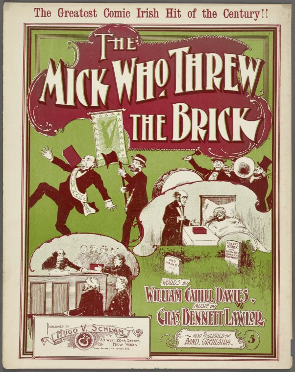 The Mick who threw the brick / words by Wm. Cahill Davies; music by Chas. B. Lawlor.