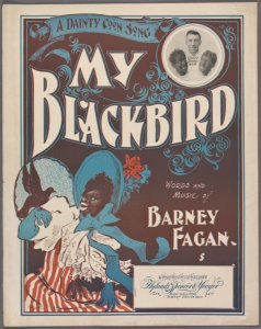 My blackbird / words and music by Barney Fagan.