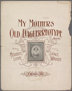 My mother's old daguerreotype / words by Herbert Lynn; music by Grace Walker.