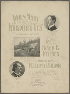 "When Mary whispered ""yes"" / words by Frank E. Kellogg ; music by H. Lloyd Brown."