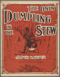 You'se the only dumpling in the stew / words and music by James R. Homer.