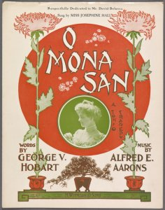 O Mona San / words by George V. Hobart ; music by Alfred E. Aarons.